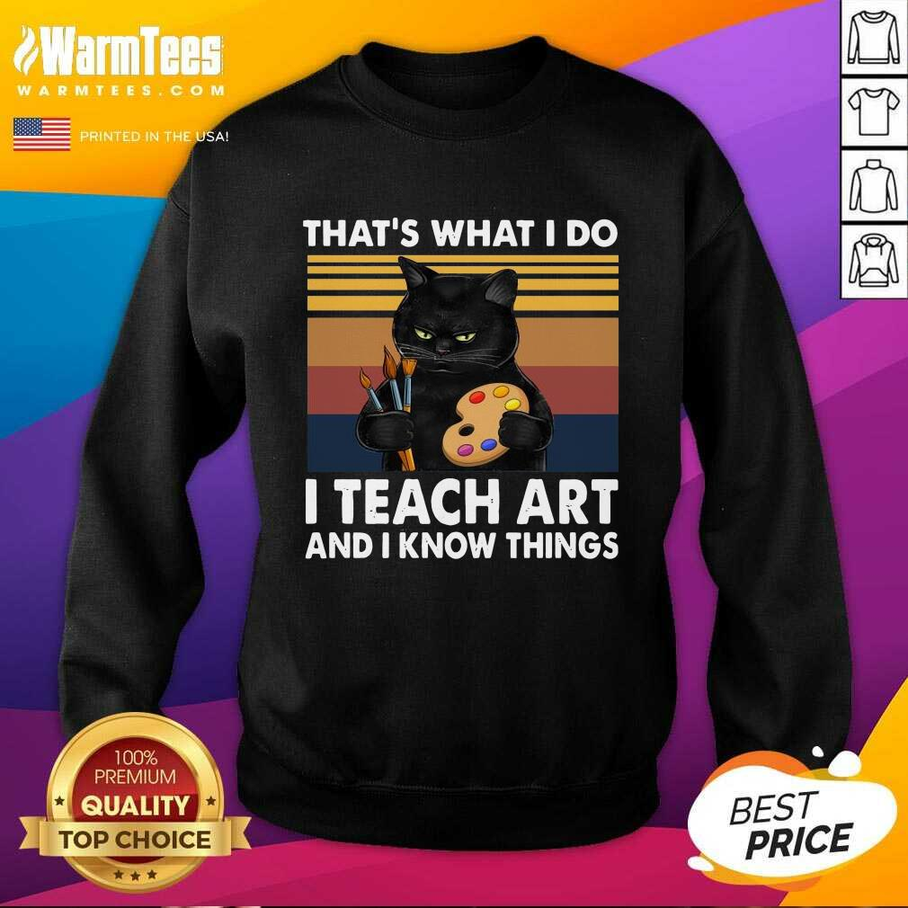 Thats What I Do I Teach Art And Know Things Vintage SweatShirt