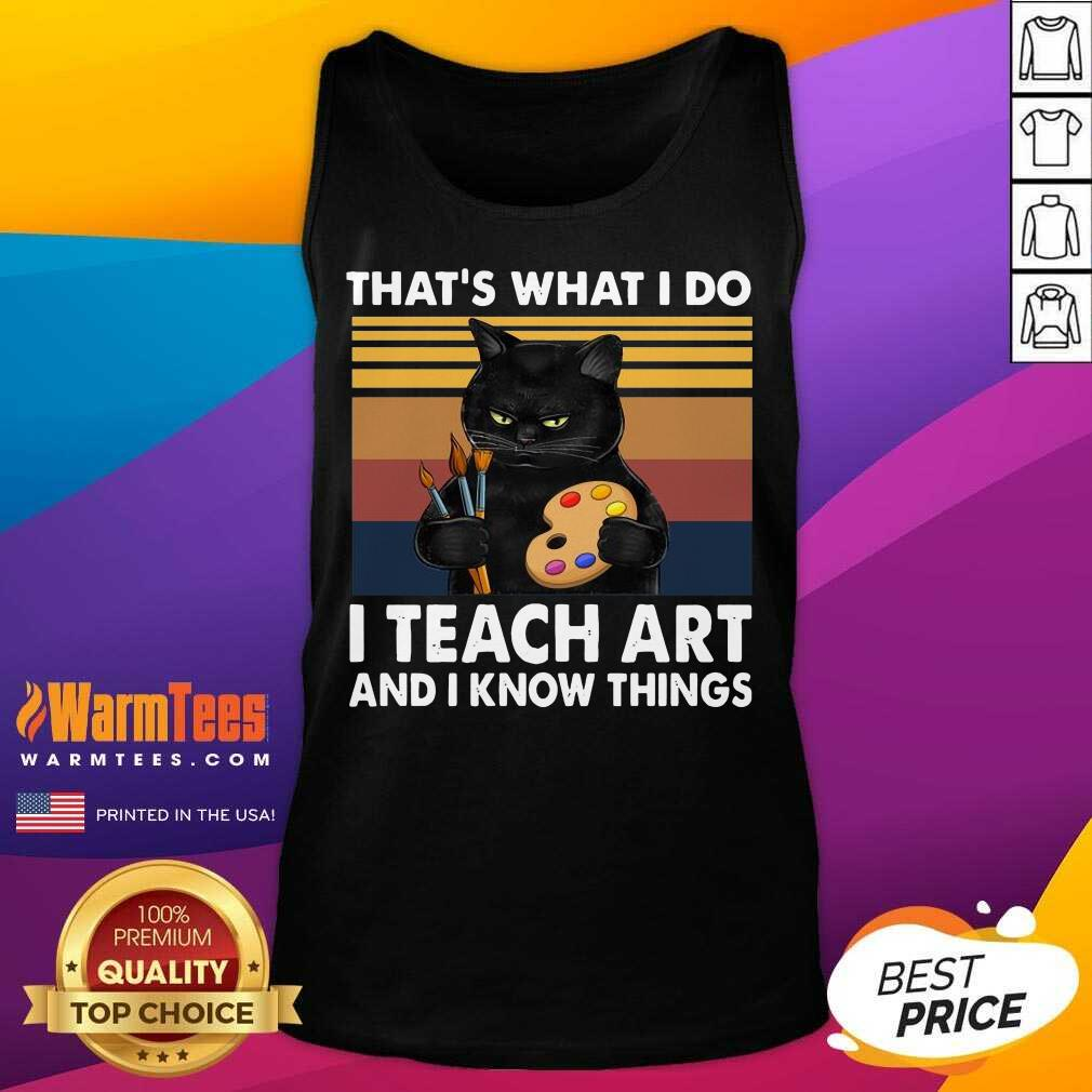 Thats What I Do I Teach Art And Know Things Vintage Tank Top