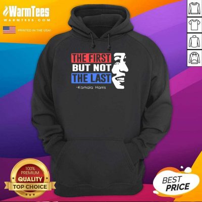 The First But Not The Last Nasty Vice President Kamala Hoodie