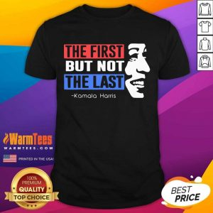 The First But Not The Last Nasty Vice President Kamala Shirt