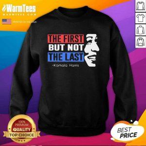 The First But Not The Last Nasty Vice President Kamala SweatShirt