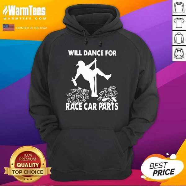 Will Dance For Race Car Parts Hoodie - Design By Warmtees.com