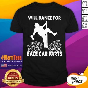 Will Dance For Race Car Parts Shirt - Design By Warmtees.com