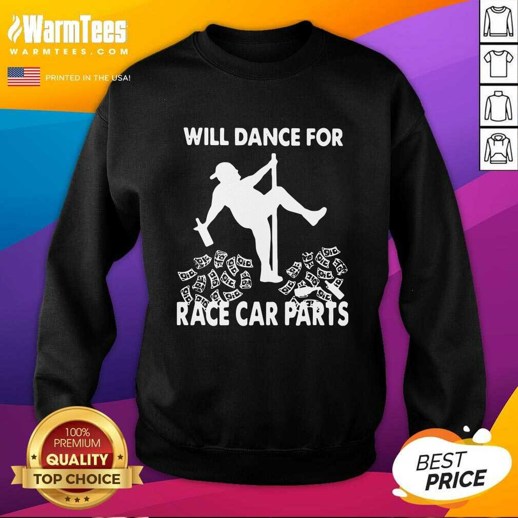 Will Dance For Race Car Parts SweatShirt  - Design By Warmtees.com
