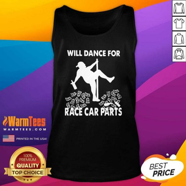 Will Dance For Race Car Parts Tank Top - Design By Warmtees.com