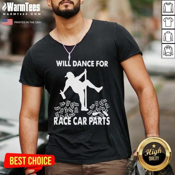 Will Dance For Race Car Parts V-neck - Design By Warmtees.com