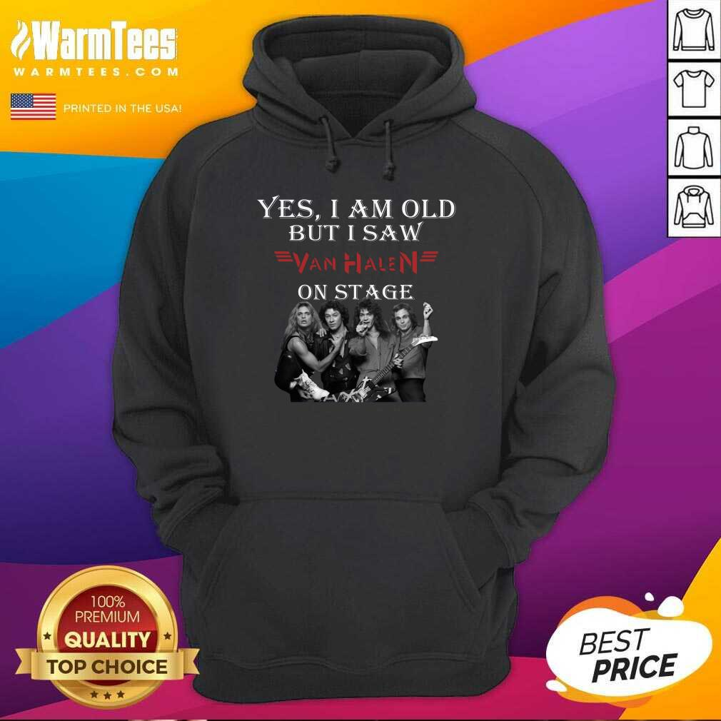 Yes I Am Old But I Saw Van Halen On Stage Hoodie  - Design By Warmtees.com