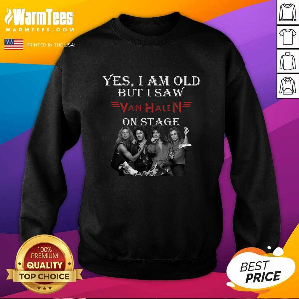 Yes I Am Old But I Saw Van Halen On Stage SweatShirt  - Design By Warmtees.com