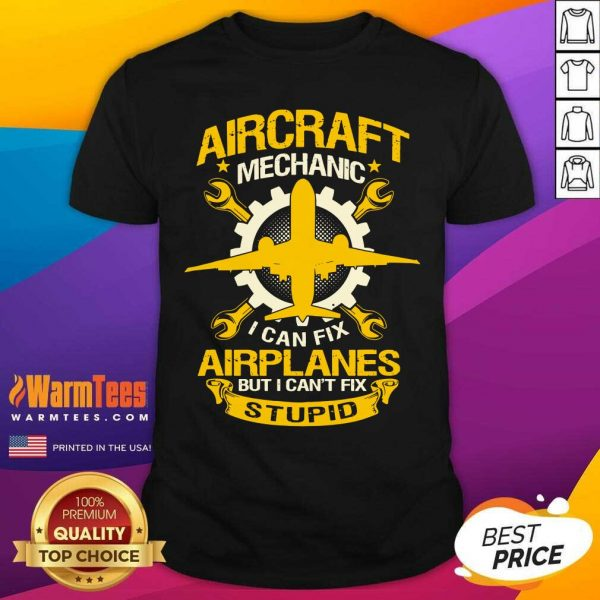 Aircraft Mechanic I Can Fix Airplane But I Can't Fix Stupid Aviation Shirt - Design By Warmtees.com
