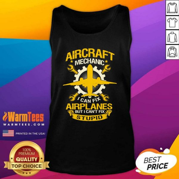 Aircraft Mechanic I Can Fix Airplane But I Can't Fix Stupid Aviation Tank Top - Design By Warmtees.com