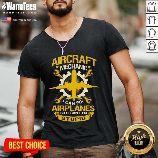 Aircraft Mechanic I Can Fix Airplane But I Can't Fix Stupid Aviation V-neck - Design By Warmtees.com