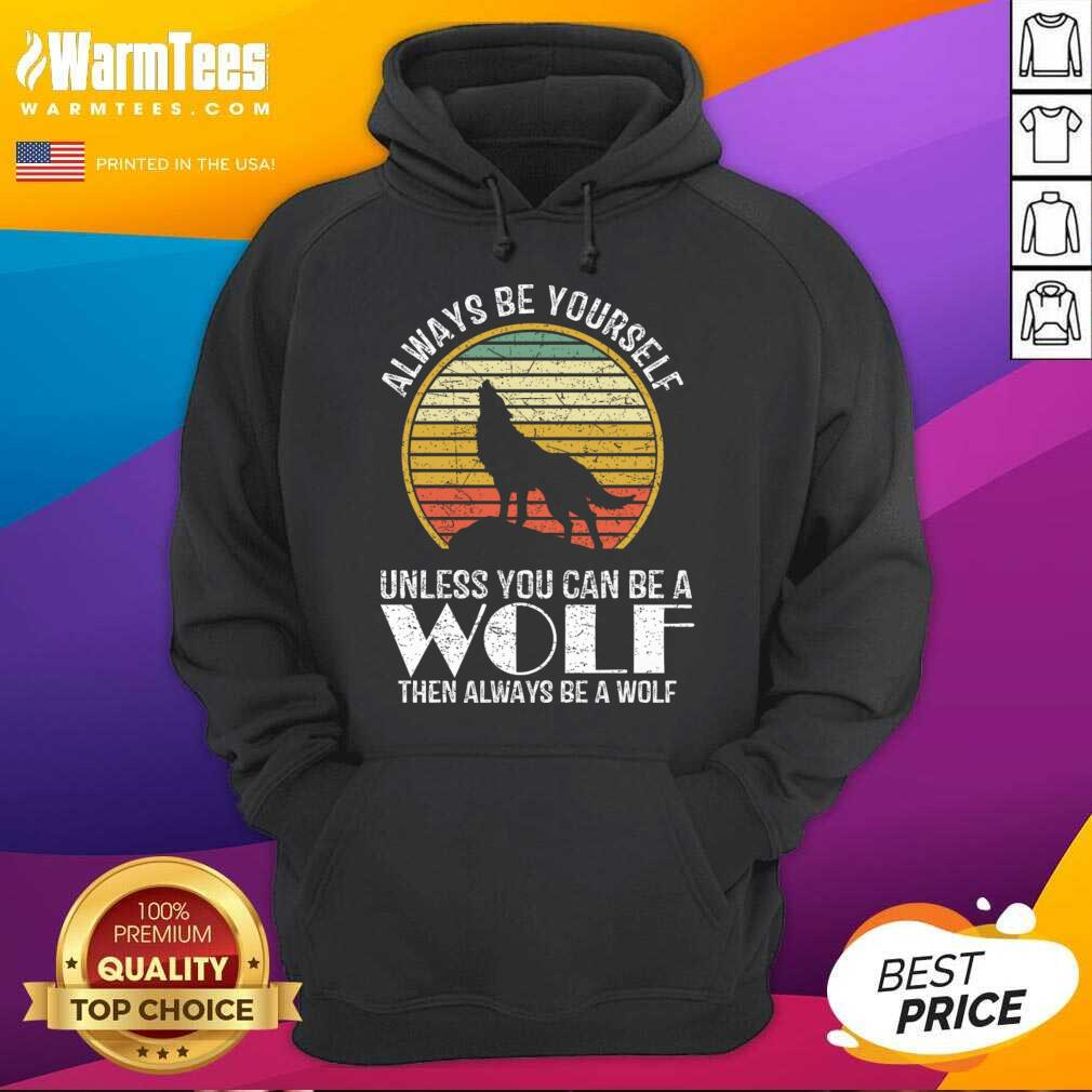 Always Be Yourself Unless You Can Be A Wolf Retro Vintage Hoodie
