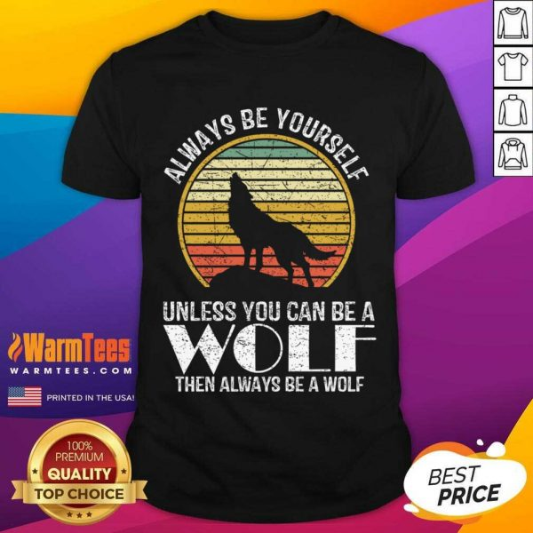 Always Be Yourself Unless You Can Be A Wolf Retro Vintage Shirt