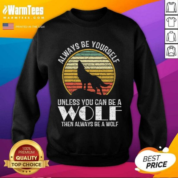 Always Be Yourself Unless You Can Be A Wolf Retro Vintage SweatShirt