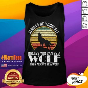 Always Be Yourself Unless You Can Be A Wolf Retro Vintage Tank Top