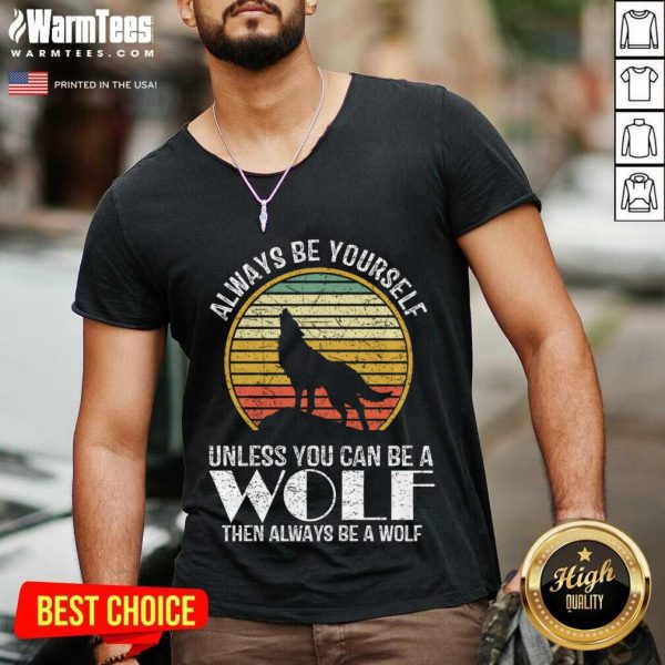 Always Be Yourself Unless You Can Be A Wolf Retro Vintage V-neck
