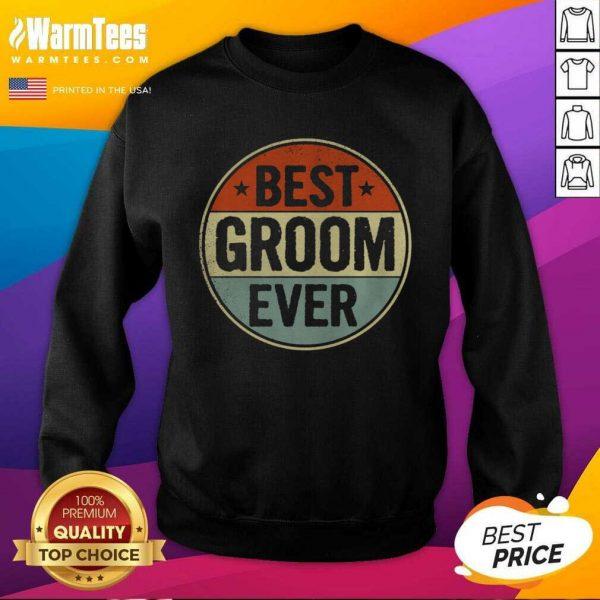 Best Groom Ever Retro Style Cool Birthday For Groom SweatShirt - Design By Warmtees.com