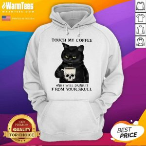 Cat Touch My Coffee And I Will Drink It From Your Skull Hoodie