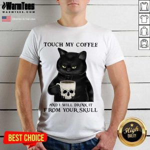Cat Touch My Coffee And I Will Drink It From Your Skull Shirt