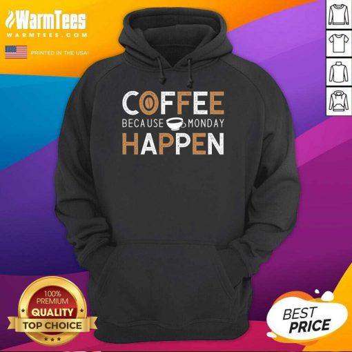 Coffee Because Monday Happen Hoodie