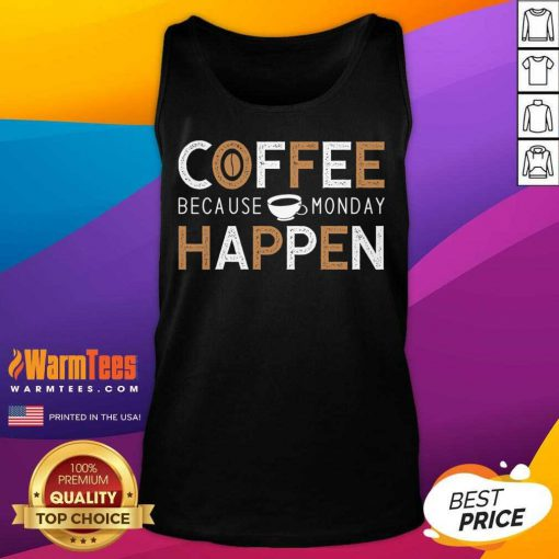 Coffee Because Monday Happen Tank Top