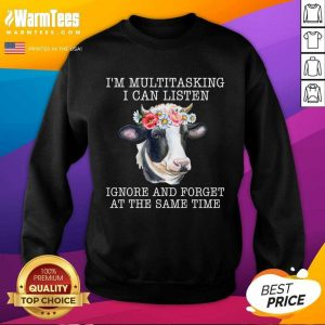 Cow I'm Multitasking I Can Listen Ignore And Forget At The Same Time SweatShirt
