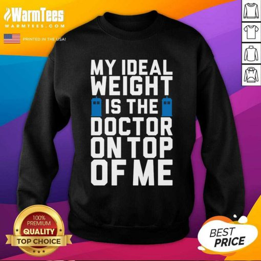 Doctor Who Ideal Weight Quote SweatShirt