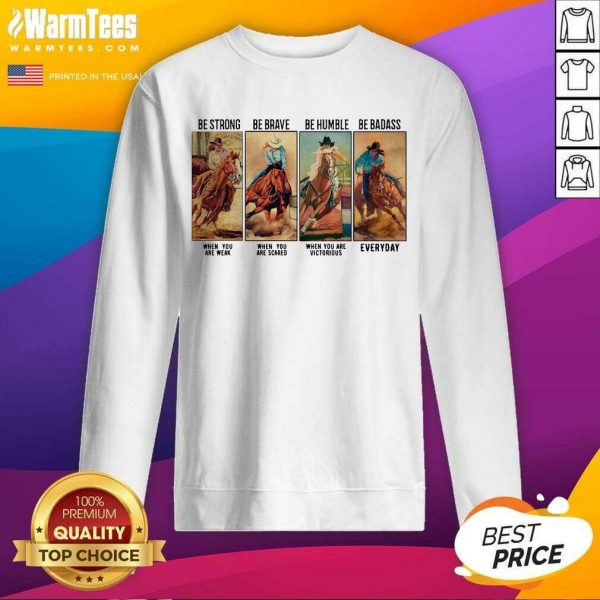 Horse Be Strong Be Brave Be Humble Be Badass Everyday SweatShirt