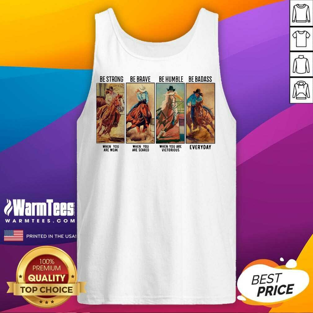 Horse Be Strong Be Brave Be Humble Be Badass Everyday Tank Top