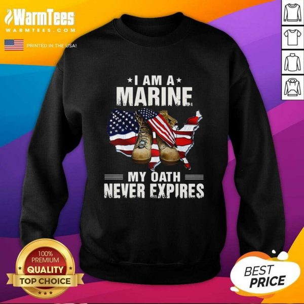I Am A Marine My Oath Never Expires American Flag SweatShirt - Design By Warmtees.com