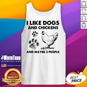 I Like Dogs And Chickens And Maybe 3 People Tank Top