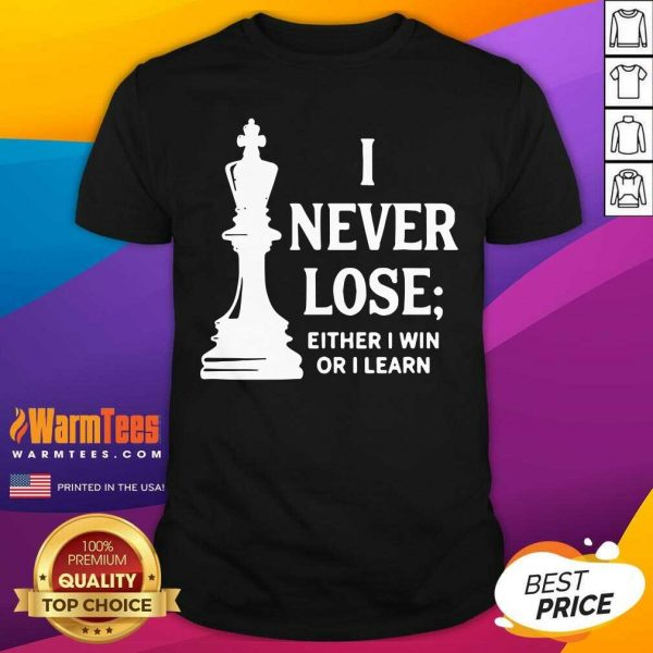 I Never Lose I Either Win Or Learn Shirt - Design By Warmtees.com