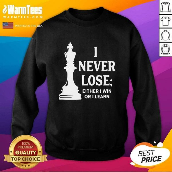I Never Lose I Either Win Or Learn SweatShirt - Design By Warmtees.com