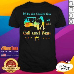 Ich Bin Eine Einfache Frau Ich Liebe Golf Und Wein Shirt