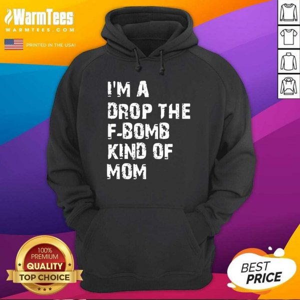 I'm A Drop The F-bomb Kind Of Mom Hoodie - Design By Warmtees.com