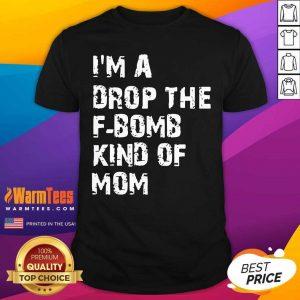 I'm A Drop The F-bomb Kind Of Mom Shirt - Design By Warmtees.com