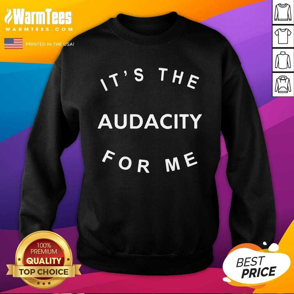It's The Audacity For Me SweatShirt  - Design By Warmtees.com