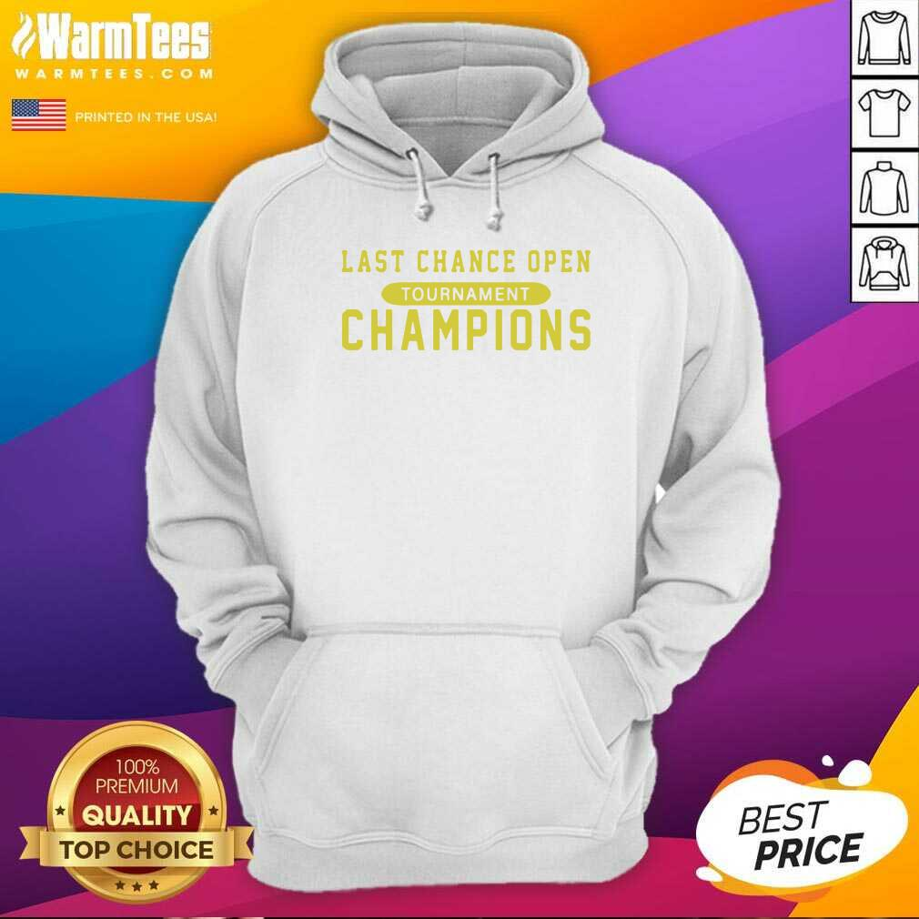 Last Chance Open Tournament Champions Hoodie  - Design By Warmtees.com