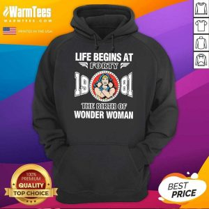 Life Begins At Forty 1981 The Birth Of Wonder Woman Hoodie