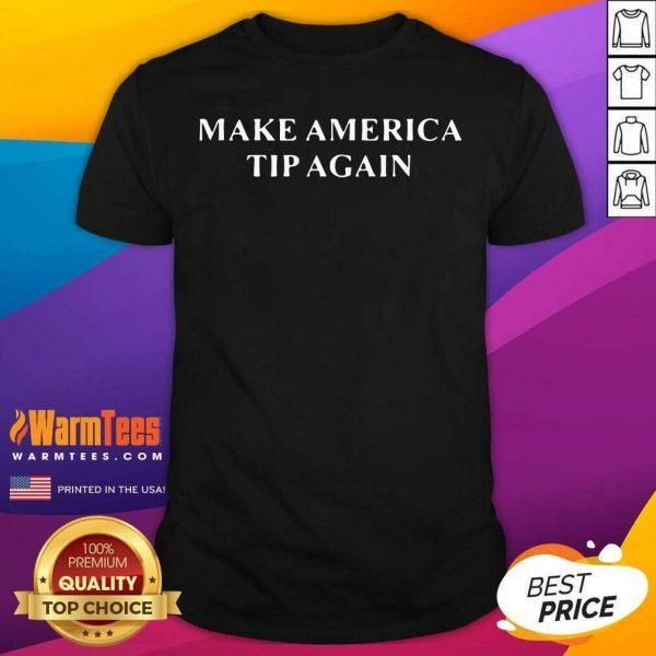 Make America Tip Again Shirt - Design By Warmtees.com
