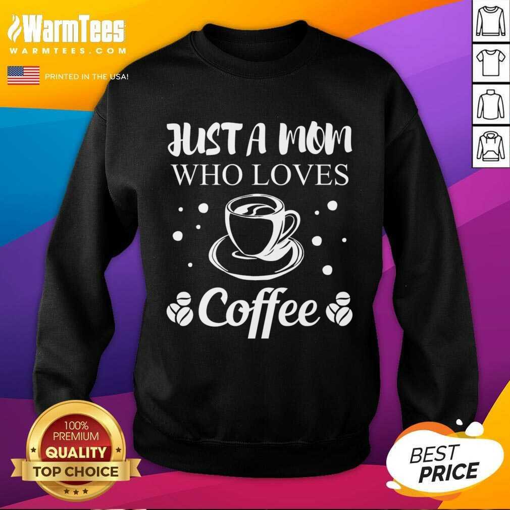 Mom Coffee Drinker Mother Funny Quote Gift Women SweatShirt