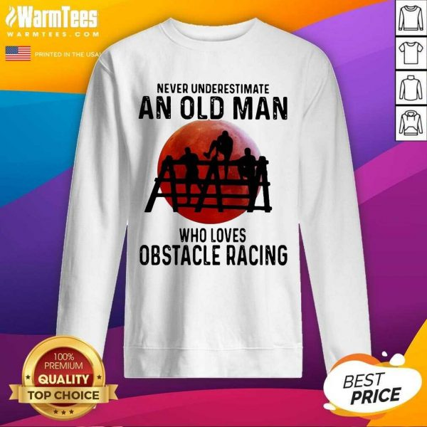 Never Underestimate An Old Man Who Loves Obstacle Racing The Moon SweatShirt