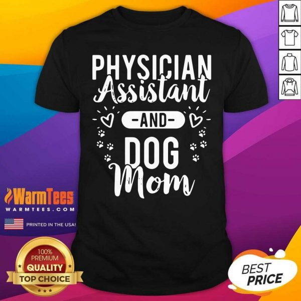 Physician Assistant Physician Assistant And Dog Mom Shirt - Design By Warmtees.com