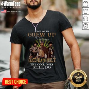 Some Of Us Grew Up Watching The Good The Bad And The Ugly The Cool Ones Still Do V-neck - Design By Warmtees.com