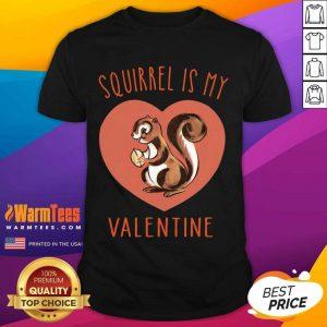 Squirrel Is My Valentine Heart 2021 Shirt