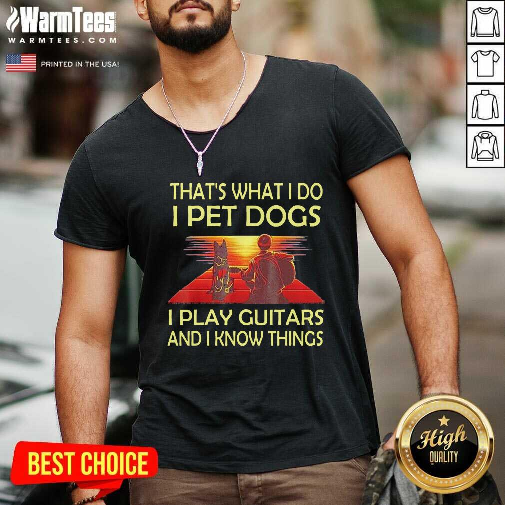 That's What I Do I Pet Dogs I Play Guitars And I Know Things V-neck  - Design By Warmtees.com