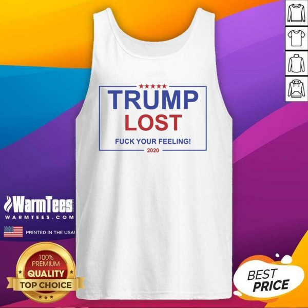 Trump Lost Fuck Your Feelings 2020 Tank Top - Design By Warmtees.com