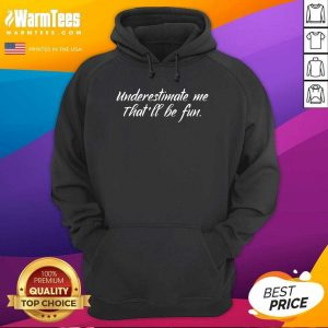 Underestimate Me That'll Be Fun Hoodie - Design By Warmtees.com