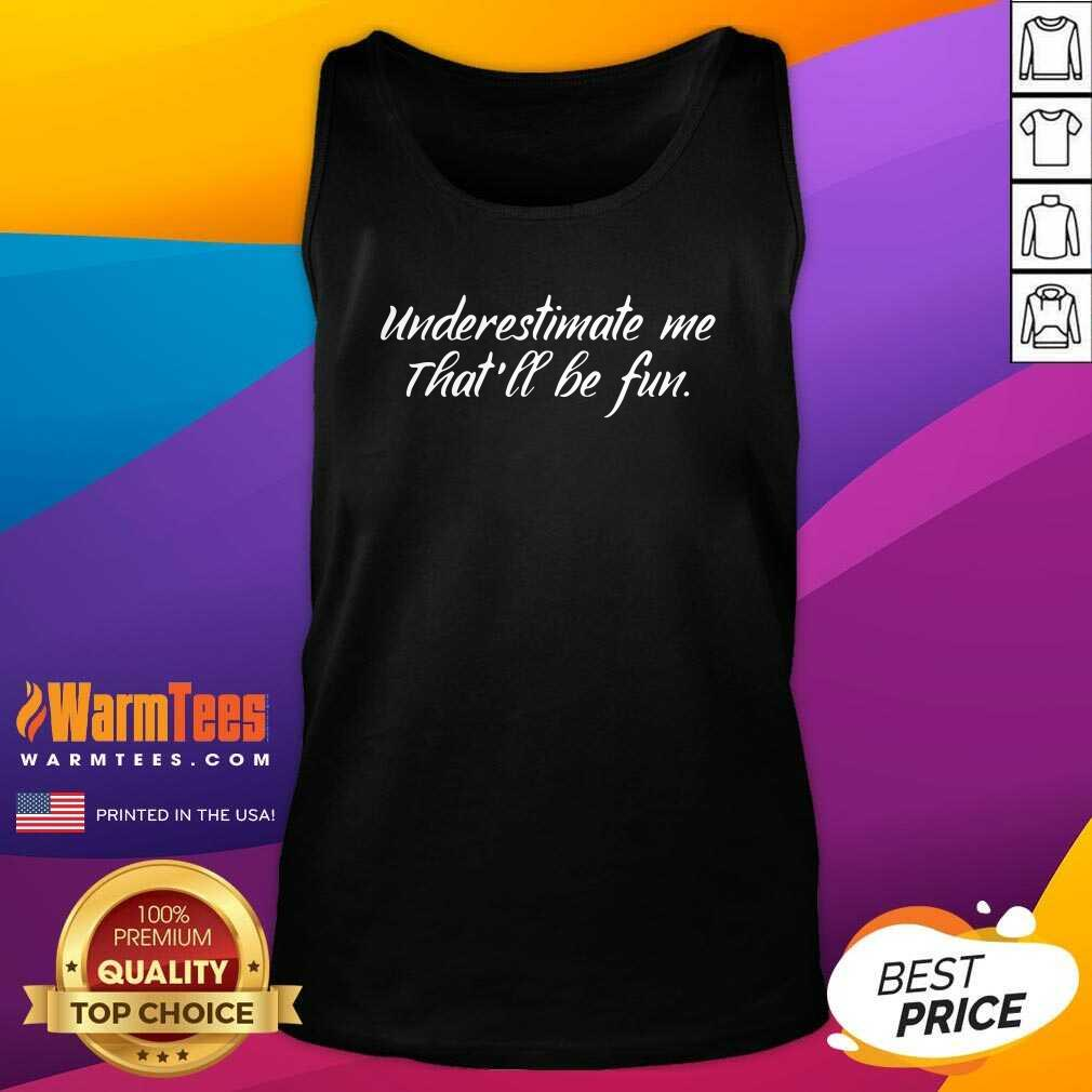 Underestimate Me That'll Be Fun Tank Top  - Design By Warmtees.com