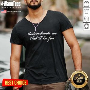 Underestimate Me That'll Be Fun V-neck - Design By Warmtees.com